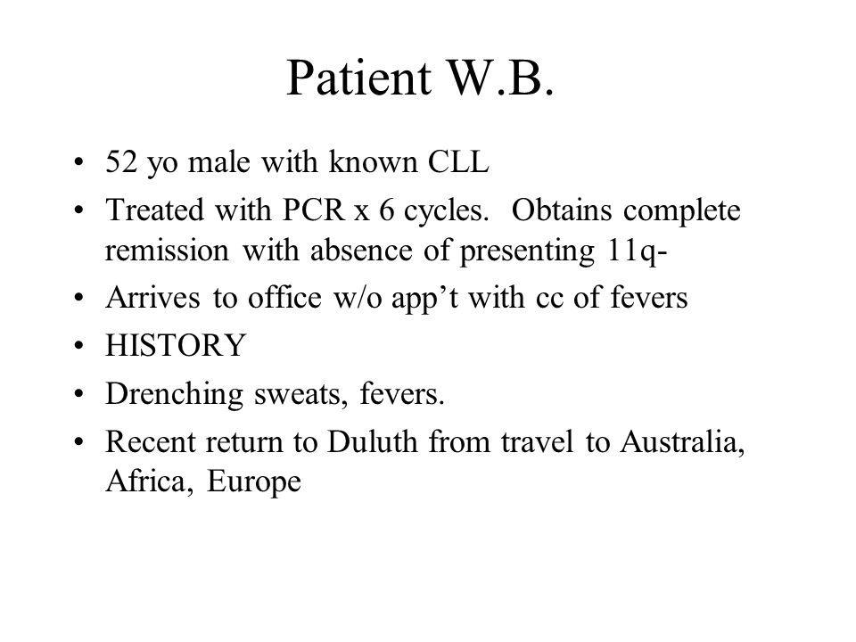 Patient W.B. 52 yo male with known CLL Treated with PCR x 6 cycles.