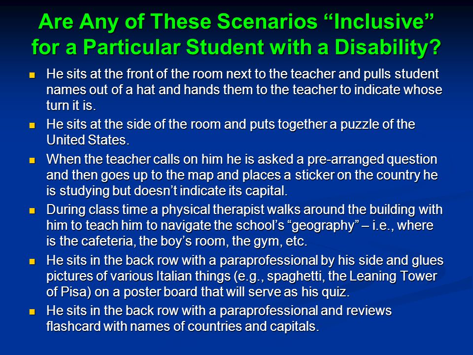 "Are Any of These Scenarios ""Inclusive"" for a Particular Student with a Disability? He sits at the front of the room next to the teacher and pulls stud"