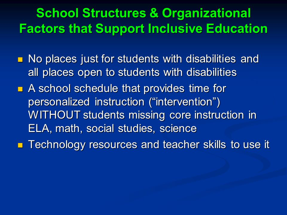 School Structures & Organizational Factors that Support Inclusive Education No places just for students with disabilities and all places open to stude