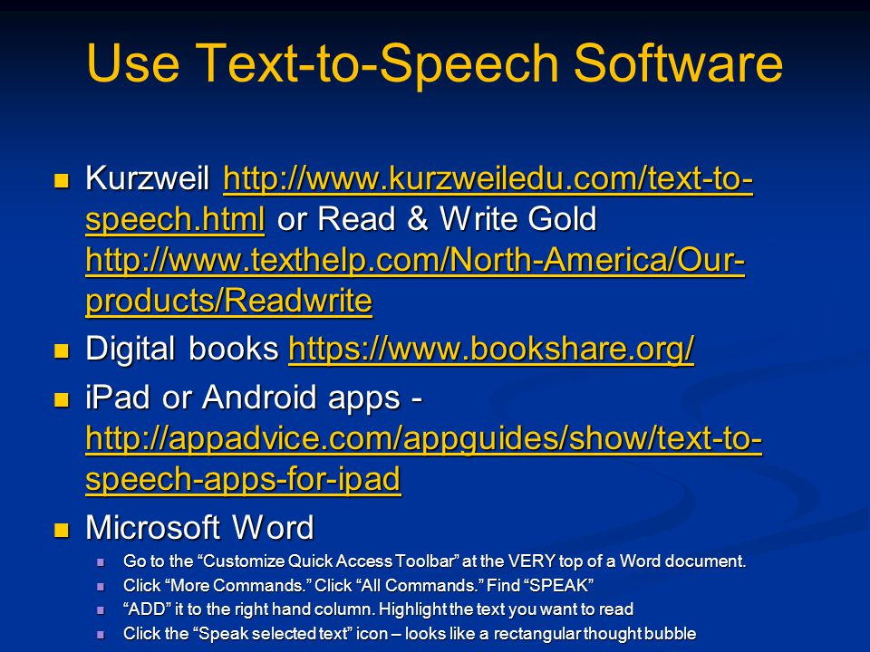 Use Text-to-Speech Software Kurzweil http://www.kurzweiledu.com/text-to- speech.html or Read & Write Gold http://www.texthelp.com/North-America/Our- p