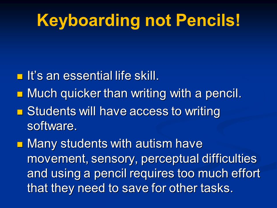 Keyboarding not Pencils! It's an essential life skill. It's an essential life skill. Much quicker than writing with a pencil. Much quicker than writin