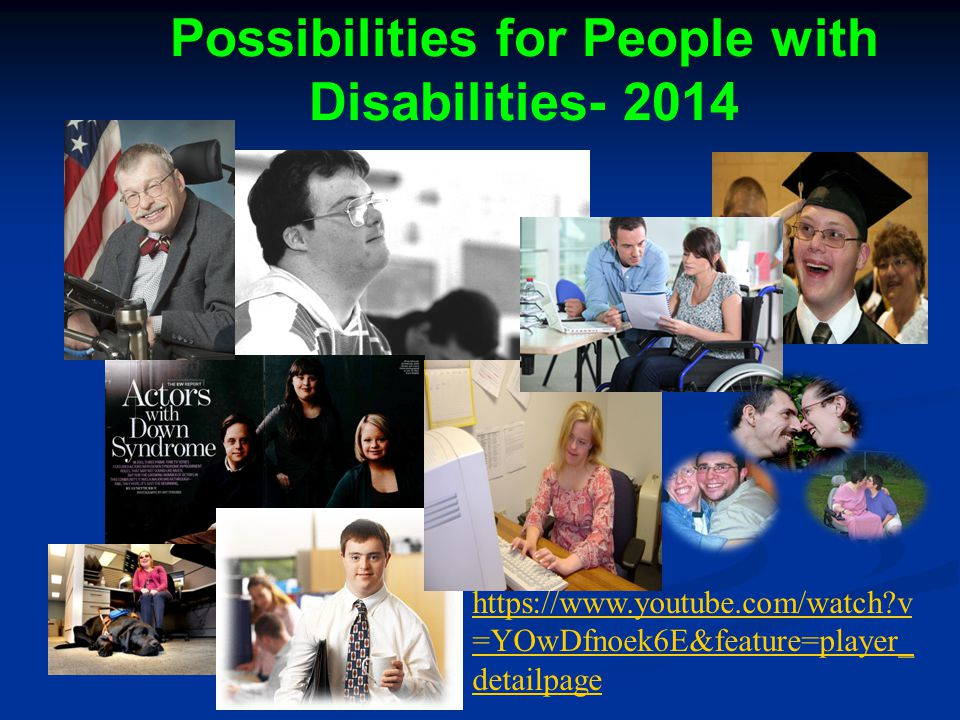 Possibilities for People with Disabilities- 2014 https://www.youtube.com/watch?v =YOwDfnoek6E&feature=player_ detailpage