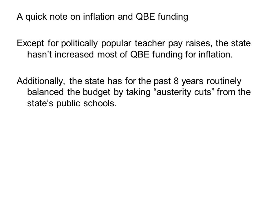 A quick note on inflation and QBE funding Except for politically popular teacher pay raises, the state hasn't increased most of QBE funding for inflation.