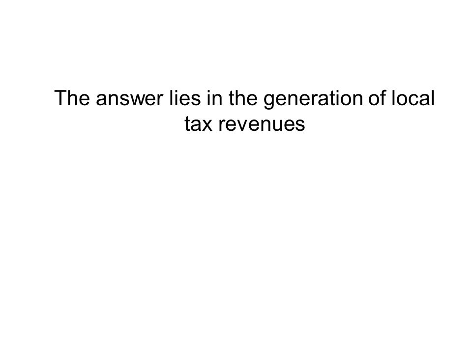 The answer lies in the generation of local tax revenues