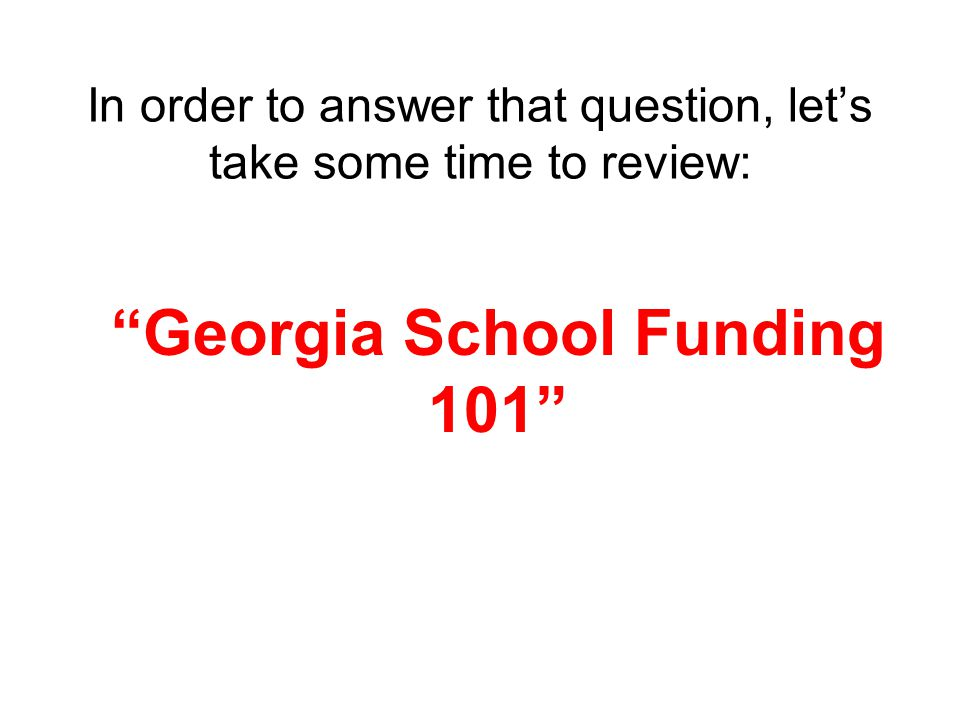 In order to answer that question, let's take some time to review: Georgia School Funding 101