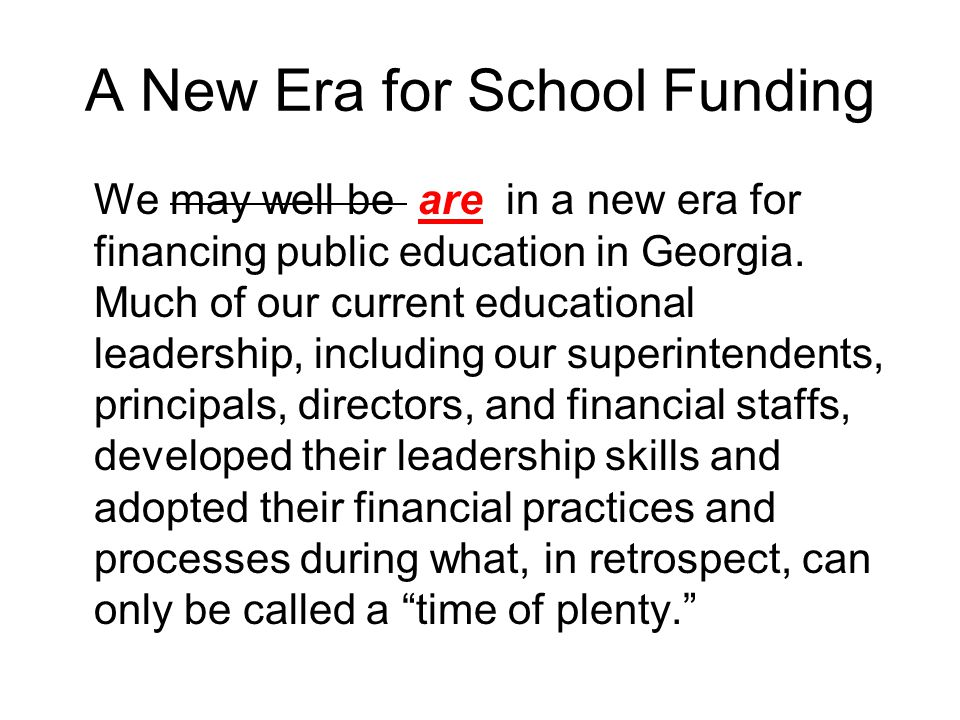 Funding Public Education in Georgia QBE Minimum Funding State's responsibility Local school system's responsibility Req'd Local Share Optional additional funding Increased cost of quality, basic education due to inflation