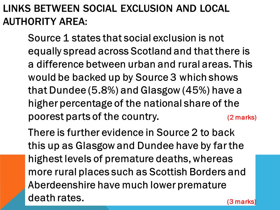 LINKS BETWEEN SOCIAL EXCLUSION AND LOCAL AUTHORITY AREA: Source 1 states that social exclusion is not equally spread across Scotland and that there is