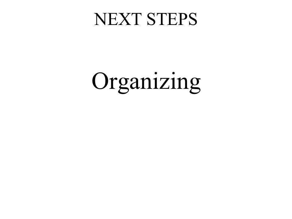 NEXT STEPS Organizing