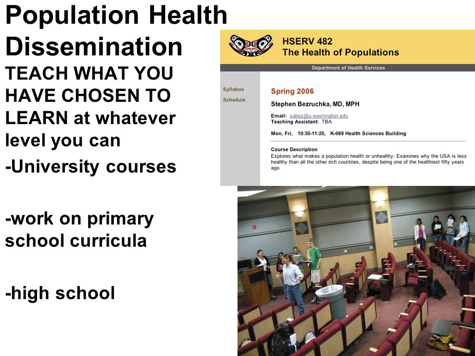 Population Health Dissemination TEACH WHAT YOU HAVE CHOSEN TO LEARN at whatever level you can -University courses -work on primary school curricula -high school