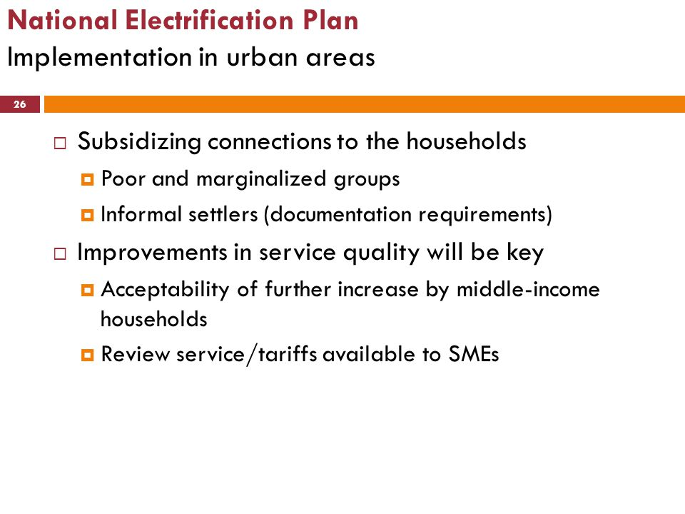 National Electrification Plan Implementation in urban areas 26  Subsidizing connections to the households  Poor and marginalized groups  Informal s