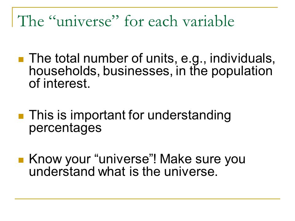 The universe for each variable The total number of units, e.g., individuals, households, businesses, in the population of interest.