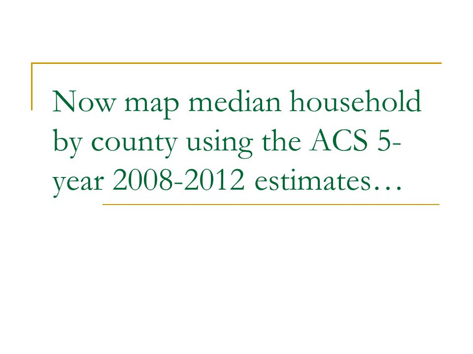 Now map median household by county using the ACS 5- year estimates…