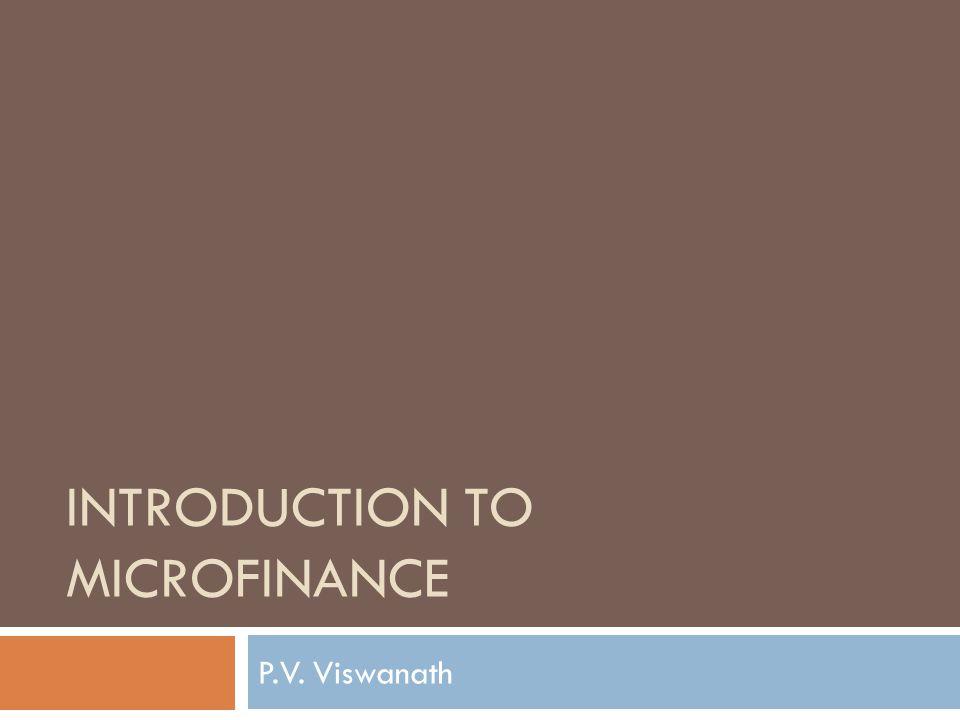 INTRODUCTION TO MICROFINANCE P.V. Viswanath