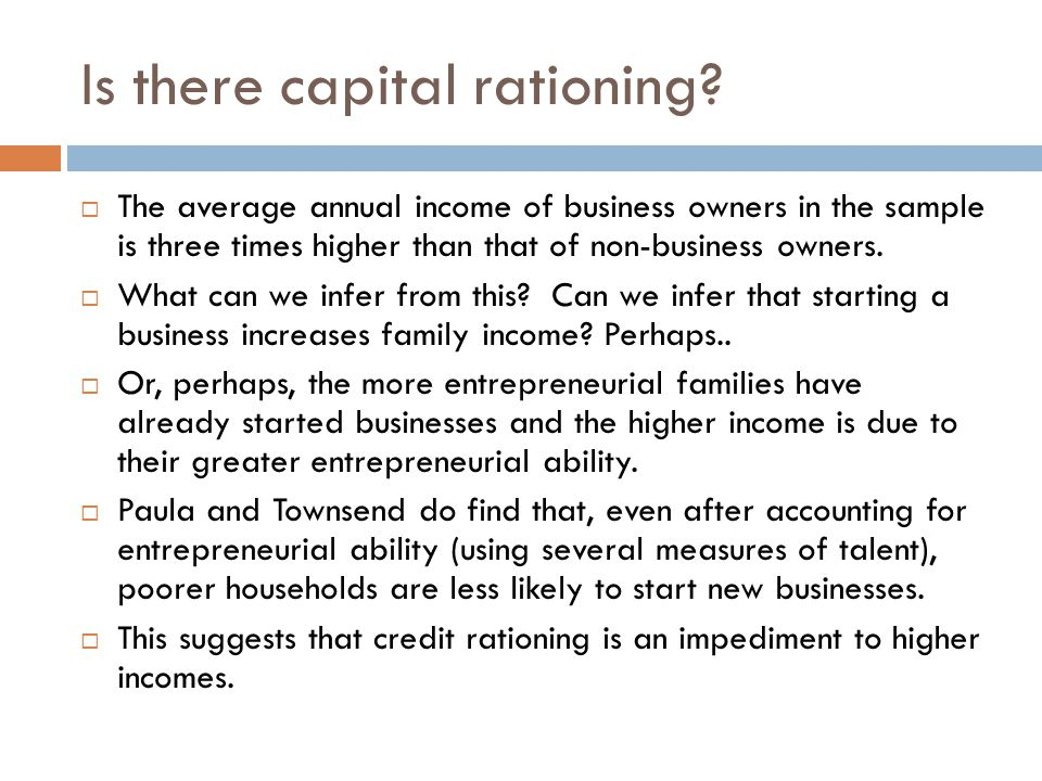 Is there capital rationing?  The average annual income of business owners in the sample is three times higher than that of non-business owners.  Wha