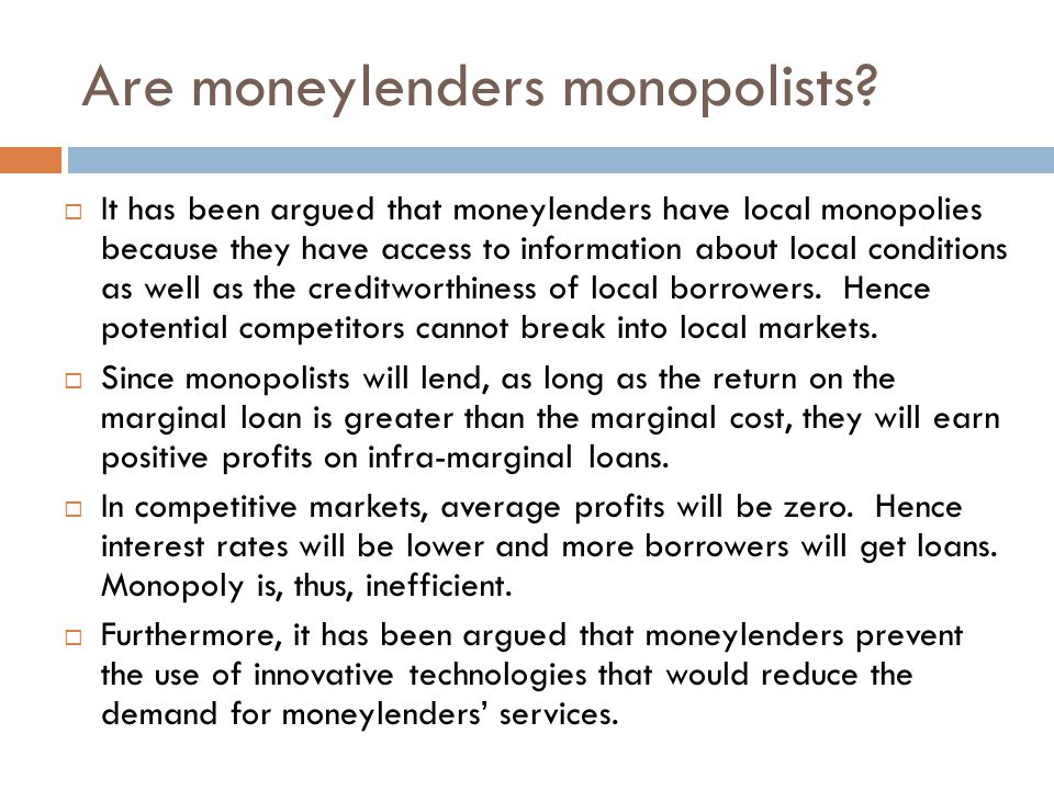 Are moneylenders monopolists?  It has been argued that moneylenders have local monopolies because they have access to information about local conditi