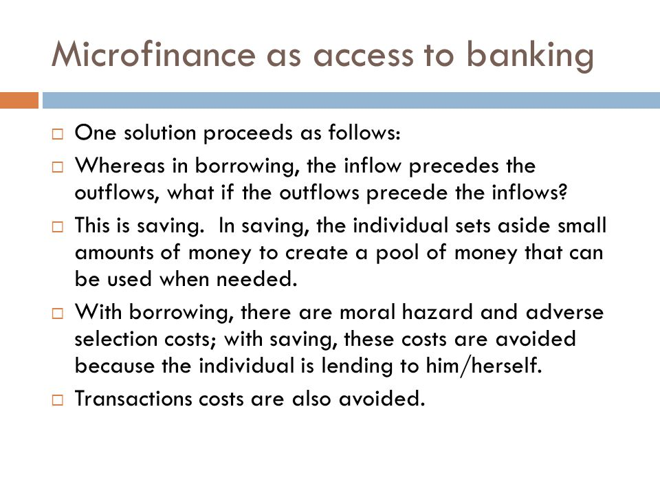 Microfinance as access to banking  One solution proceeds as follows:  Whereas in borrowing, the inflow precedes the outflows, what if the outflows p
