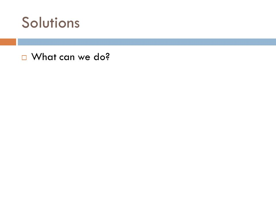 Solutions  What can we do?