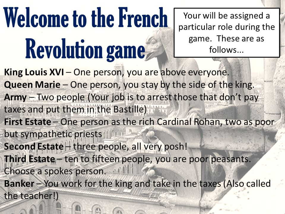 Welcome to the French Revolution game King Louis XVI – One person, you are above everyone. Queen Marie – One person, you stay by the side of the king.