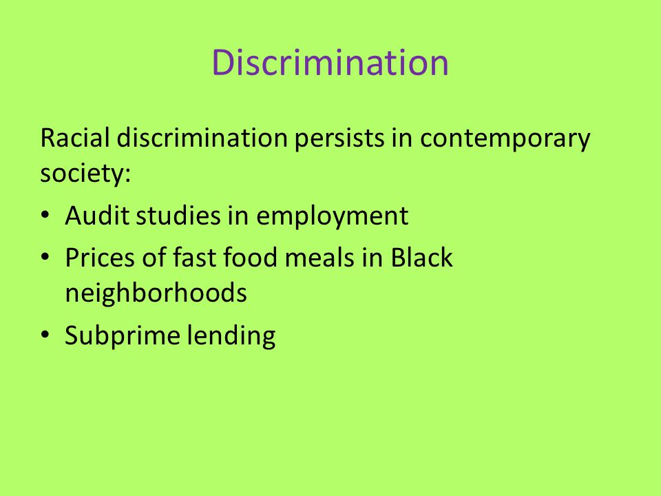 Discrimination Racial discrimination persists in contemporary society: Audit studies in employment Prices of fast food meals in Black neighborhoods Su