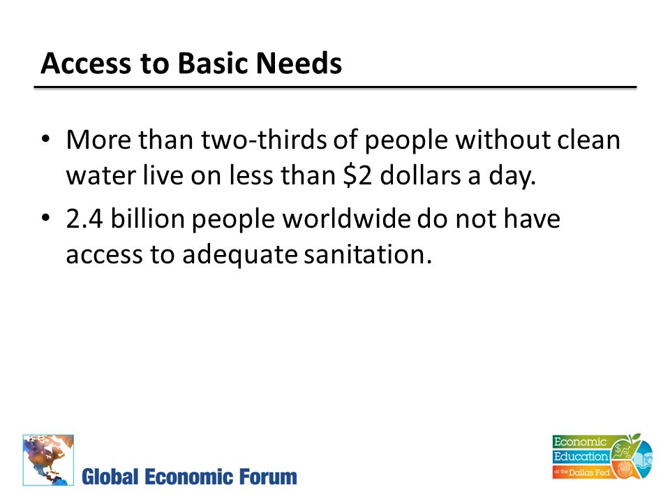 Access to Basic Needs More than two-thirds of people without clean water live on less than $2 dollars a day.