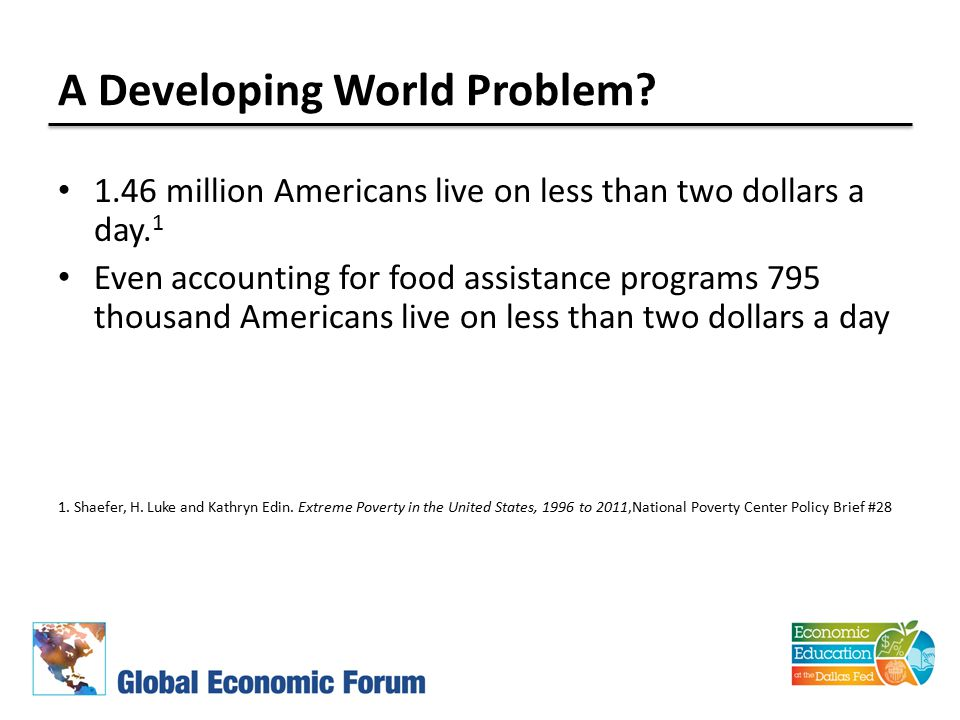 A Developing World Problem. 1.46 million Americans live on less than two dollars a day.