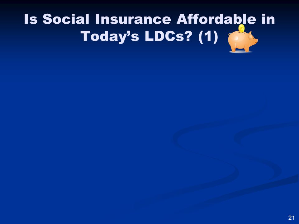 Is Social Insurance Affordable in Today's LDCs (1) 21