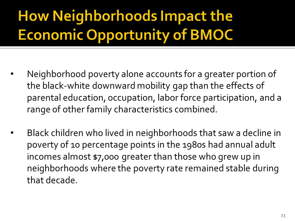 Neighborhood poverty alone accounts for a greater portion of the black-white downward mobility gap than the effects of parental education, occupation, labor force participation, and a range of other family characteristics combined.