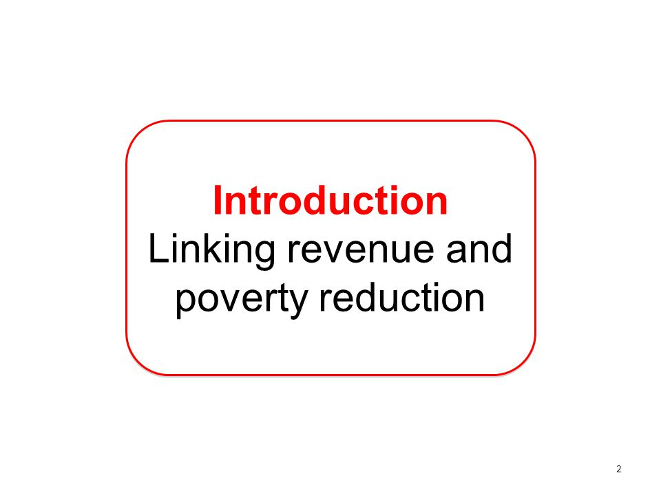 Introduction Linking revenue and poverty reduction Introduction Linking revenue and poverty reduction 2