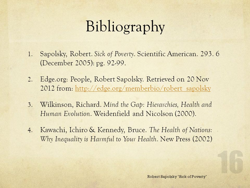 Bibliography 1.Sapolsky, Robert. Sick of Poverty.