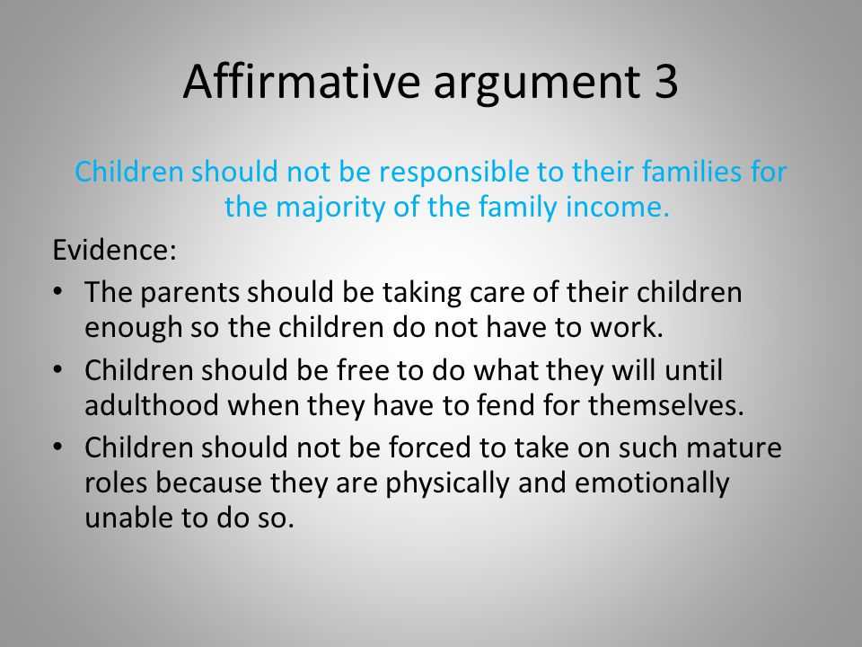 Negative argument 1 Without work, the child's family income will be seriously reduced.