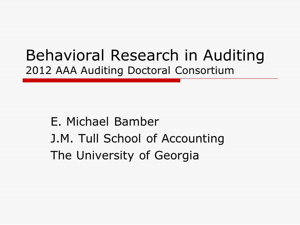 Behavioral Research in Auditing 2012 AAA Auditing Doctoral Consortium E.