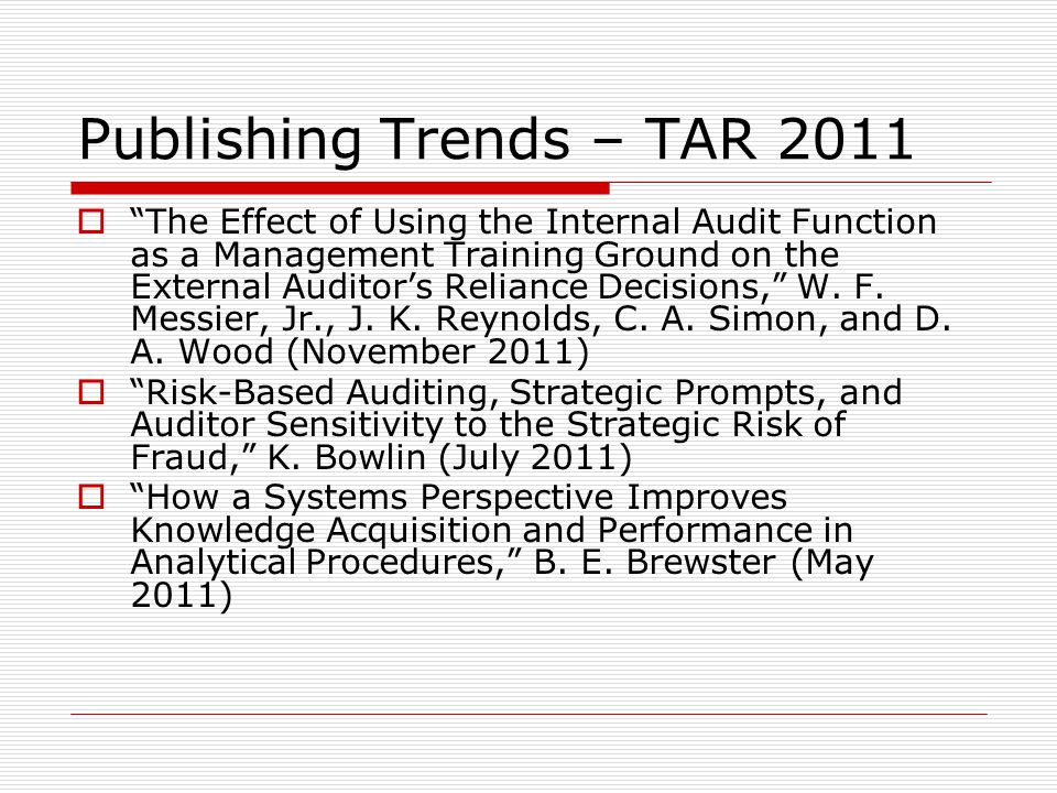 Publishing Trends – TAR 2011  The Effect of Using the Internal Audit Function as a Management Training Ground on the External Auditor's Reliance Decisions, W.