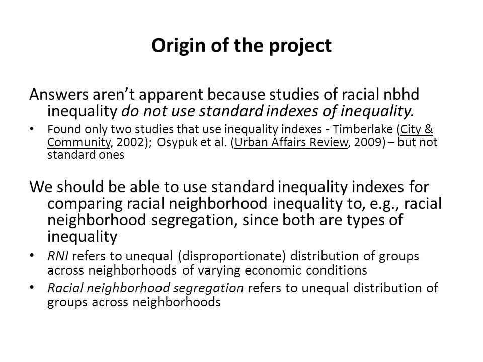 Origin of the project Answers aren't apparent because studies of racial nbhd inequality do not use standard indexes of inequality.