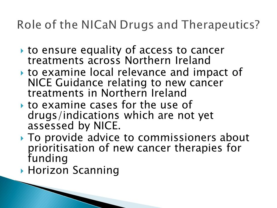  to ensure equality of access to cancer treatments across Northern Ireland  to examine local relevance and impact of NICE Guidance relating to new c