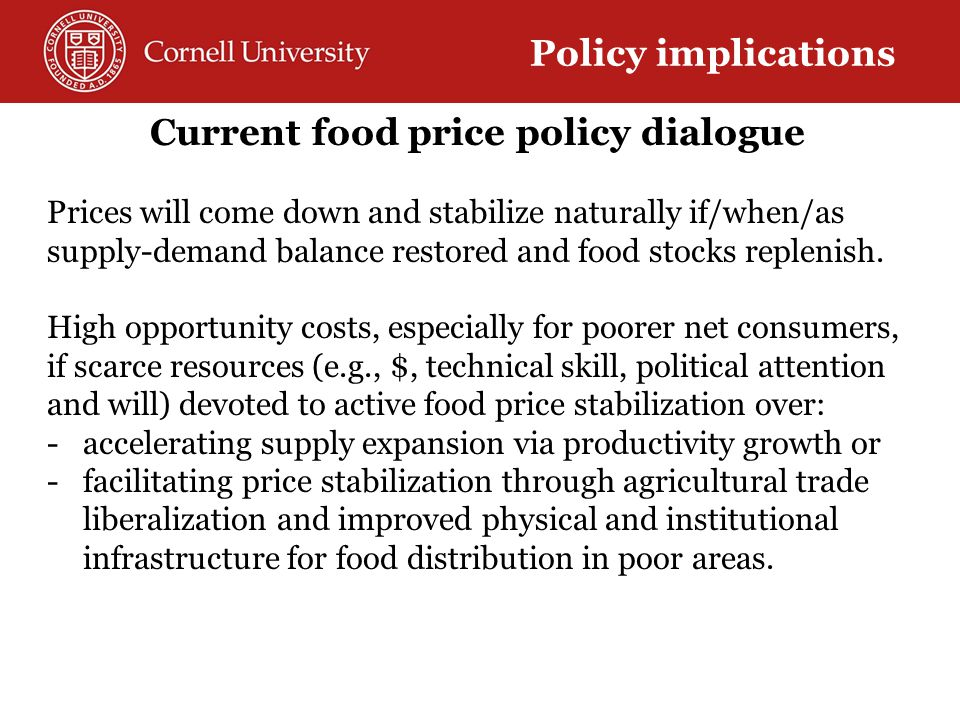 Current food price policy dialogue Prices will come down and stabilize naturally if/when/as supply-demand balance restored and food stocks replenish.