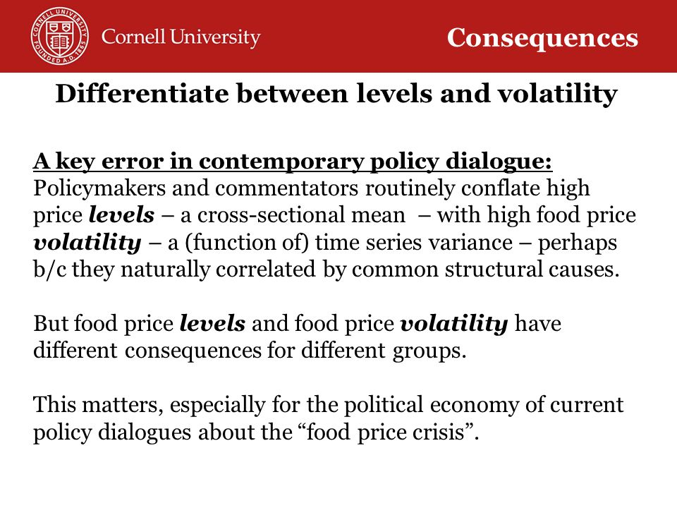 The welfare effects of price levels Well understood: Buyers lose, sellers gain from higher prices Easily reflected in net benefit ratio (marketable surplus as proportion of income)= welfare elasticity wrt price (i) Typically increases w/ income in developing countries (ii) Empirical regularity: │ NBR │ NBR>0 │.