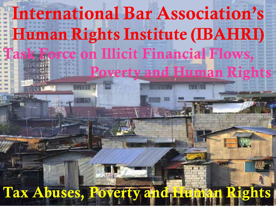 International Bar Association's Human Rights Institute (IBAHRI) Task Force on Illicit Financial Flows, Poverty and Human Rights Tax Abuses, Poverty an