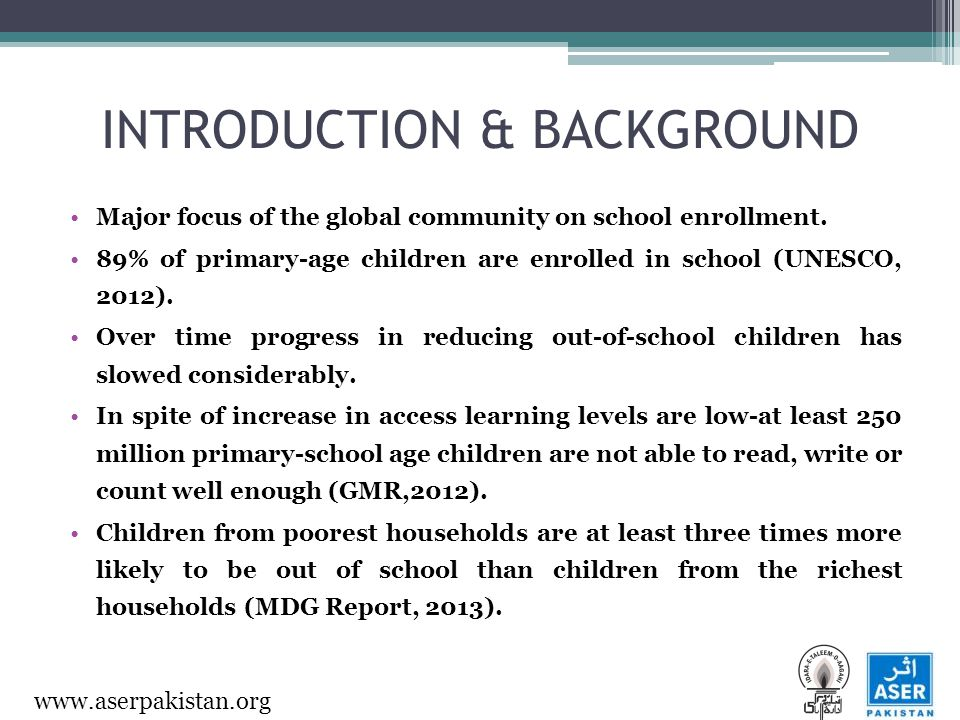 www.aserpakistan.org INTRODUCTION & BACKGROUND Major focus of the global community on school enrollment.
