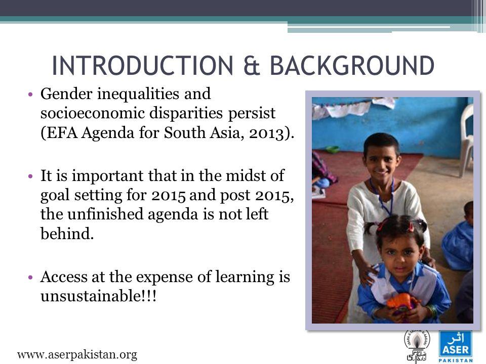 www.aserpakistan.org Gender inequalities and socioeconomic disparities persist (EFA Agenda for South Asia, 2013).