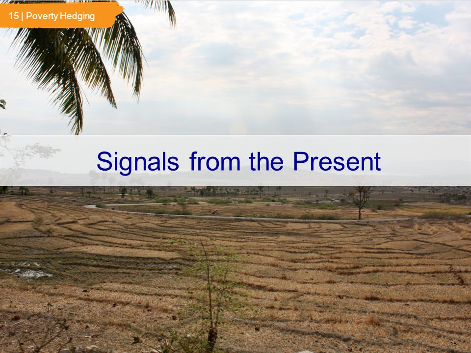 © 2013 Institute for the Future for Rockefeller Foundation. All rights reserved. SR-1563B Signals from the Present 15 15 | Poverty Hedging