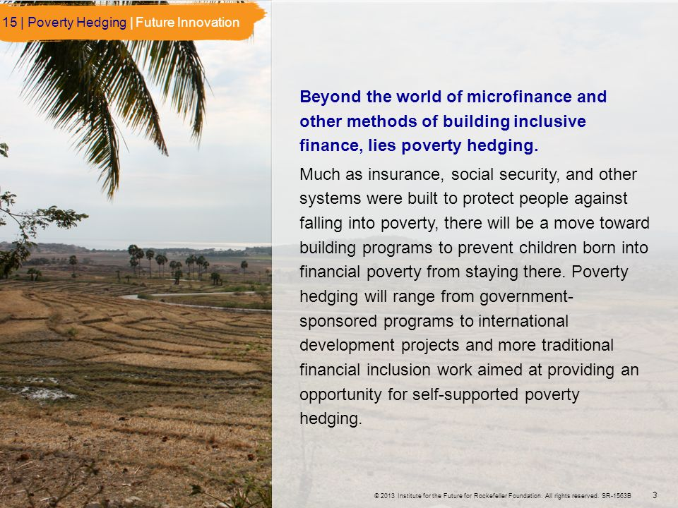 © 2013 Institute for the Future for Rockefeller Foundation. All rights reserved. SR-1563B Beyond the world of microfinance and other methods of buildi