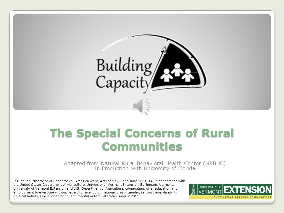 The Special Concerns of Rural Communities Adapted from Natural Rural Behavioral Health Center (NRBHC) In Production with University of Florida Issued in furtherance of Cooperative Extension work, Acts of May 8 and June 30, 1914, in cooperation with the United States Department of Agriculture.