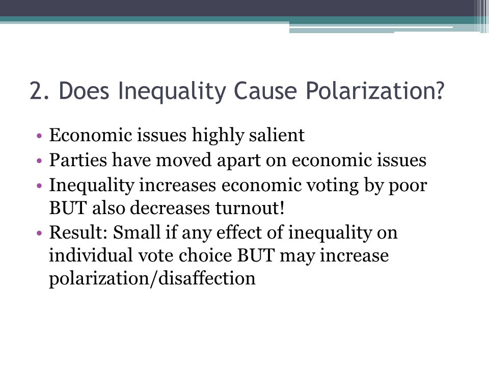 2. Does Inequality Cause Polarization? Economic issues highly salient Parties have moved apart on economic issues Inequality increases economic voting