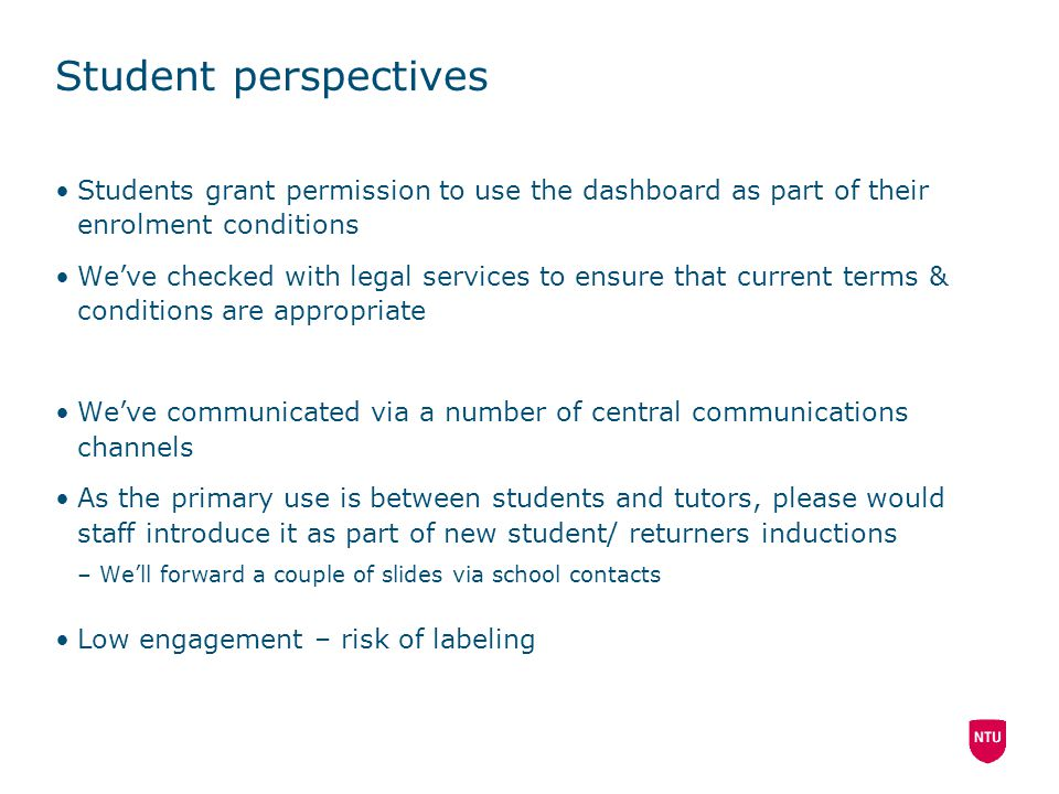 Student perspectives Students grant permission to use the dashboard as part of their enrolment conditions We've checked with legal services to ensure