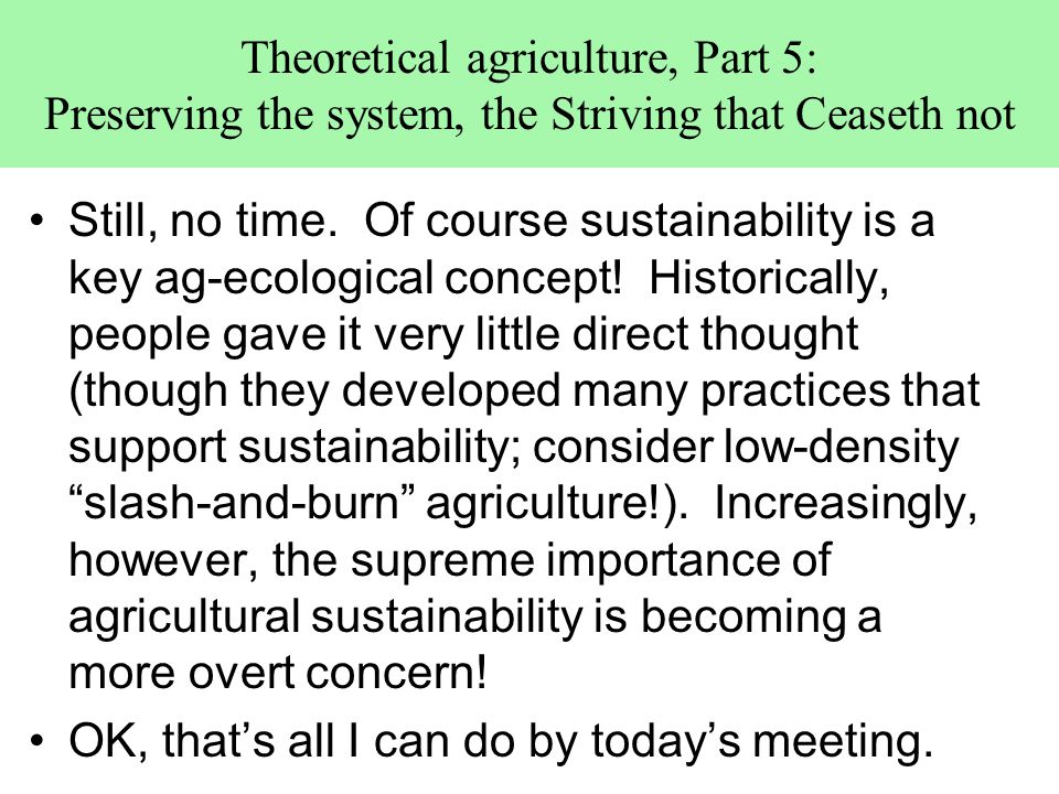Theoretical agriculture, Part 5: Preserving the system, the Striving that Ceaseth not Still, no time.