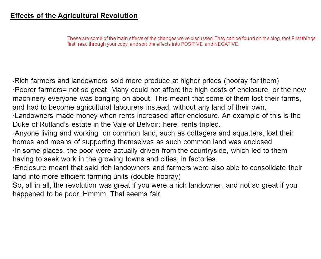 Effects of the Agricultural Revolution · Rich farmers and landowners sold more produce at higher prices (hooray for them) ·Poorer farmers= not so grea