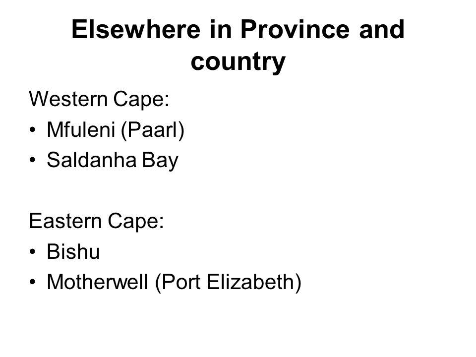 Elsewhere in Province and country Western Cape: Mfuleni (Paarl) Saldanha Bay Eastern Cape: Bishu Motherwell (Port Elizabeth)