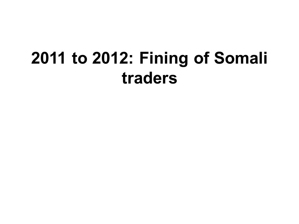 2011 to 2012: Fining of Somali traders