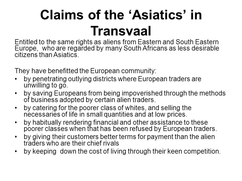 Claims of the 'Asiatics' in Transvaal Entitled to the same rights as aliens from Eastern and South Eastern Europe, who are regarded by many South Africans as less desirable citizens than Asiatics.