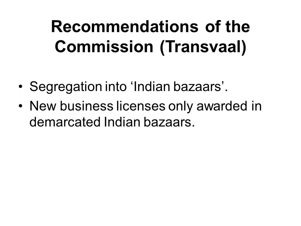 Recommendations of the Commission (Transvaal) Segregation into 'Indian bazaars'.